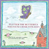 Flutter the Butterfly Who Found a Home with Jesus, Dolores Gambino, 1463448821