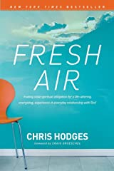 Fresh Air: Trading Stale Spiritual Obligation for a Life-Altering, Energizing, Experience-It-Everyday Relationship with God Paperback