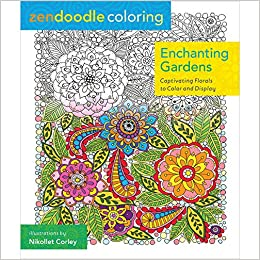 Amazon Zendoodle Coloring Enchanting Gardens Captivating Florals To Color And Display 9781250086464 Nikolett Corley Books