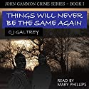 Things Will Never Be the Same Again: John Gammon Peak District Detective, Book 1 Audiobook by Colin Joseph Galtrey Narrated by Mary Phillips