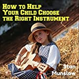 How to Help Your Child Choose the Right Instrument