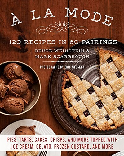 (A la Mode: 120 Recipes in 60 Pairings: Pies, Tarts, Cakes, Crisps, and More Topped with Ice Cream, Gelato, Frozen Custard, and More)