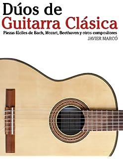 Dúos de Guitarra Clásica: Piezas fáciles de Bach, Mozart, Beethoven y…