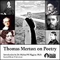 Thomas Merton on Poetry Lecture by Thomas Merton Narrated by Thomas Merton