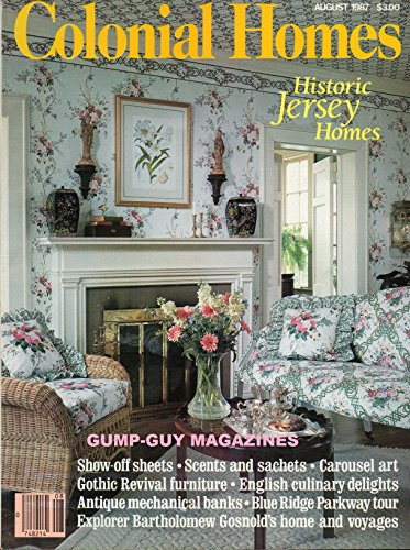 COLONIAL HOMES August 1987 Magazine HISTORIC NEW JERSEY HOMES Antique Mechanical Banks EXPLORER BARTHOLOMEY GOSNOLD'S HOME & VOYAGES Blue Ridge Parkway Tour GOTHIC REVIVAL FURNITURE (Furniture And Better Makeovers Homes Gardens)