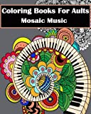 Coloring Books for Adults - Mosaic Music: Featuring 30 Stress Relieving Designs of Musical Instruments