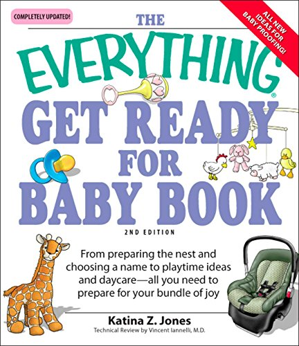 The Everything Get Ready for Baby Book: From preparing the nest and choosing a name to playtime ideas and daycare—all you need to prepare for your bundle of joy -