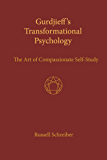 Gurdjieff's Transformational Psychology: The Art of Compassionate Self-Study