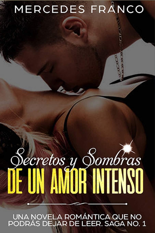 Secretos y Sombras de un Amor Intenso Saga No. 1 : Una novela ...