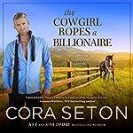 The Cowgirl Ropes a Billionaire | Cora Seton
