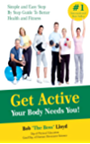 Get Active Your Body Needs You!: Simple and Easy Step By Step Guide to Better Health and Fitness