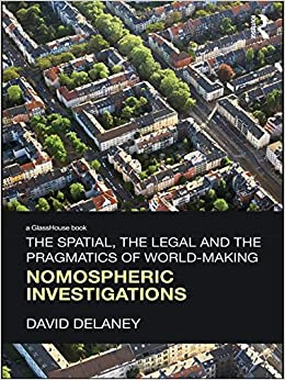 Book The Spatial, the Legal and the Pragmatics of World-Making: Nomospheric Investigations (Glasshouse Books)