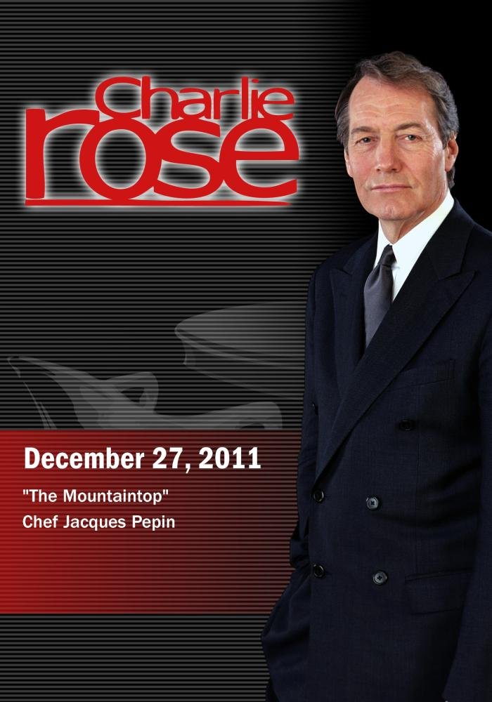 Charlie Rose - The Mountaintop / Chef Jacques Pepin (December 27, 2011)