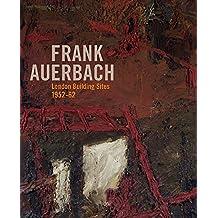 Frank Auerbach: The London Building Sites 1952-62