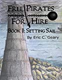 Book cover image for Free Pirates for Hire: Book I - Setting Sail