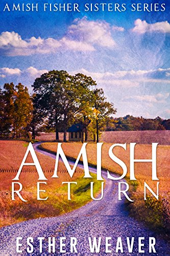 Amish Return (Amish Romance) (Amish Fisher Sisters Book 2) by [Weaver, Esther]