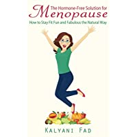 The Hormone-Free Solution for Menopause: How to Stay Fit Fun and Fabulous the Natural Way