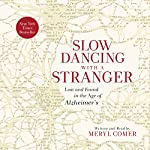 Slow Dancing with a Stranger: Lost and Found in the Age of Alzheimer's | Meryl Comer