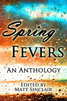 Spring Fevers by [Sinclair, Matt, Woods, Cat, Grindstaff, Robb, McGinnis, Mindy, Connolly, MarcyKate]