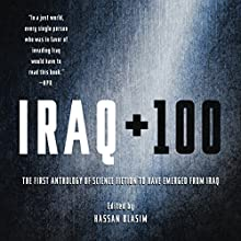 Iraq + 100: The First Anthology of Science Fiction to Have Emerged from Iraq Audiobook by Hassan Blasim - editor Narrated by Peter Ganim