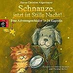 Schnauze, jetzt ist Stille Nacht! (Die Schnauze-Reihe 3): Eine Adventsgeschichte in 24 Kapiteln | Karen Christine Angermayer