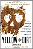 Yellow Dirt: A Poisoned Land and the Betrayal of the Navajos