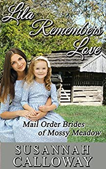 Mail Order Bride: Lila Remembers Love (Mail Order Brides of Mossy Meadow Book 1) by [Calloway, Susannah]