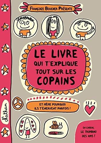 Le livre qui t'explique tout sur les copains (FRANCOIZE BOUCH) (French Edition)