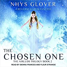 The Chosen One: A Reverse Harem Fantasy: Airluds Trilogy Series, Book 2 Audiobook by Nhys Glover Narrated by Sienna Frances, Fleur Strange