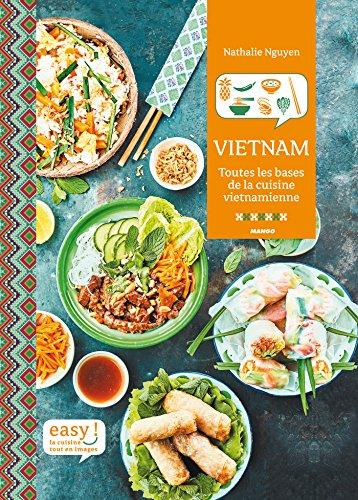 Vietnam - Toutes les bases de la cuisine vietnamienne (Easy) (French Edition) by Nathalie Nguyen