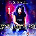 Special Agent in Charge: The Federal Witch, Book 3 Audiobook by T S Paul Narrated by Francis Alais