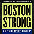 Boston Strong: A City's Triumph over Tragedy Audiobook by Casey Sherman, Dave Wedge Narrated by Joe Barrett