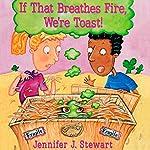If That Breathes Fire, We're Toast! | Jennifer J. Stewart