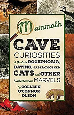 Mammoth Cave Curiosities: A Guide to Rockphobia, Dating, Saber-toothed Cats, and Other Subterranean Marvels