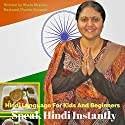 Hindi Language for Kids and Beginners: Speak Hindi Instantly Audiobook by Shalu Sharma Narrated by Phoebe Ducasse