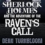 Sherlock Holmes and the Adventure of the Raven's Call | Dean Turnbloom