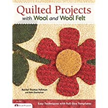 Quilted Projects with Wool and Wool Felt: Easy Techniques with Full-Size Templates