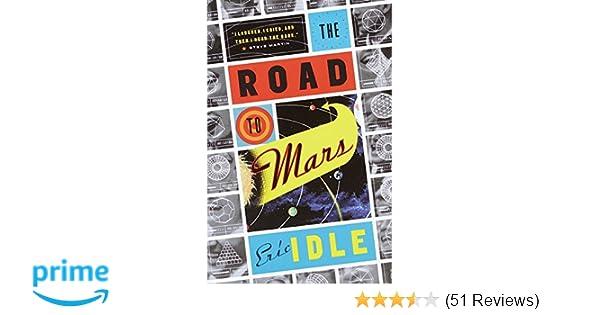 The Road To Mars Eric Idle 9780375703126 Amazon Books