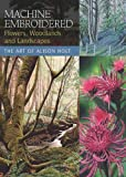 Machine Embroidered Flowers, Woodlands and Landscapes, Alison Holt, 1844483452