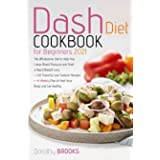 DASH DIET COOKBOOK FOR BEGINNERS 2021: The Wholesome Diet to Help You Lower Blood Pressure and Start a Rapid Weight Loss.300F