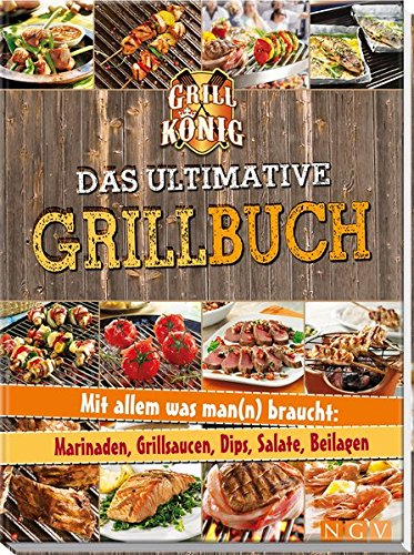 *Das ultimative Grillbuch: Mit allem was man(n) braucht: Marinaden, Grillsaucen, Dips, Salate, Beilagen*