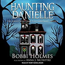 The Ghost Who Came for Christmas: Haunting Danielle Series, Book 6 Audiobook by Bobbi Holmes, Anna J. McIntyre Narrated by Romy Nordlinger