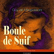Boule de Suif Audiobook by Guy de Maupassant Narrated by George Doyle