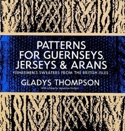 Patterns for Guernseys, Jerseys, and Arans: Fishermen's Sweaters from the British (Diamond Knitting Pattern)