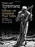 Totentanz and Fantasy on Hungarian Folk Tunes for Piano and Orchestra, Franz Liszt, 0486435865