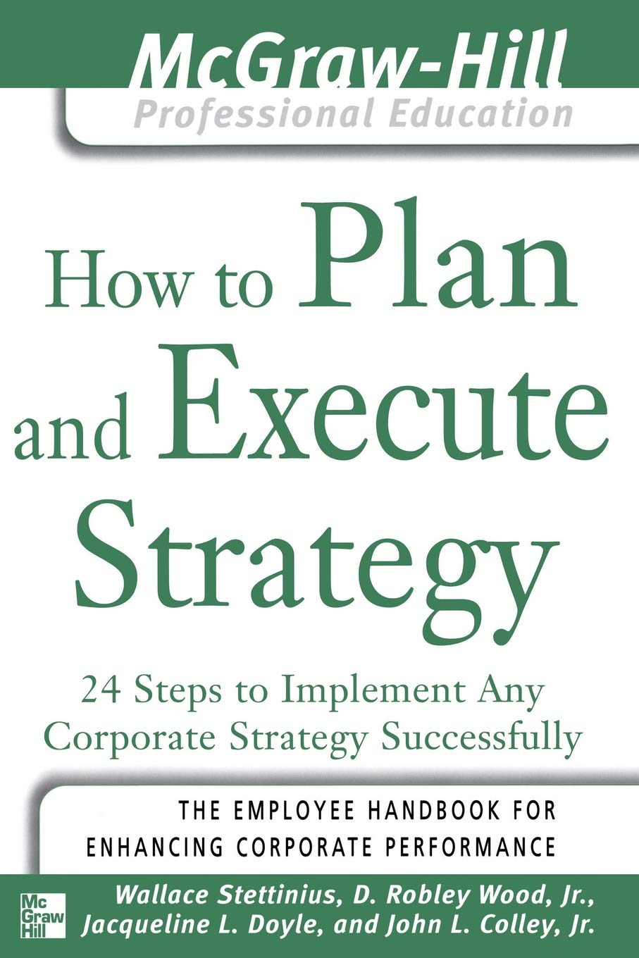Download How to Plan and Execute Strategy: 24 Steps to Implement Any Corporate Strategy Successfully (The McGraw-Hill Professional Education Series) ebook