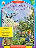 Taking Godly Care of the Earth, Grades 2-5, Anna Layton Sharp, 1594410836