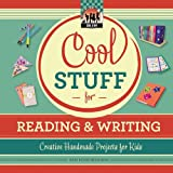 Cool Stuff for Reading & Writing: Creative Handmade Projects for Kids