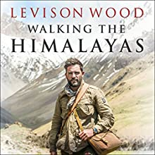 Walking the Himalayas Audiobook by Levison Wood Narrated by Levison Wood