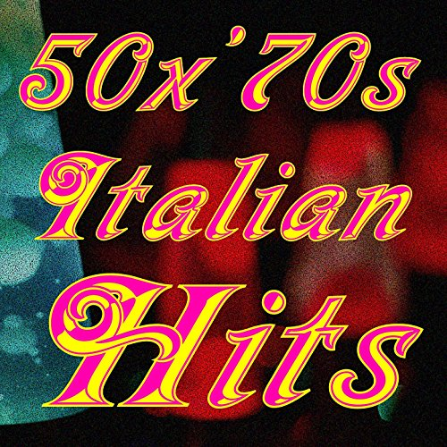 50 for '70s Italian Hits (Eternità, Bella da morire, Alle porte del sole, Che ne sai, La casa di Hilde, and More...)